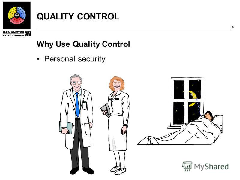 QUALITY CONTROL 5 Why Use Quality Control Personal security