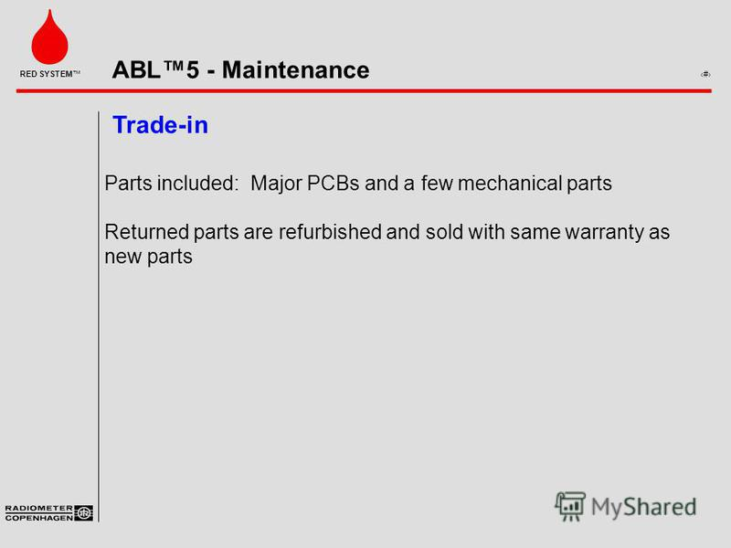 ABL5 - Maintenance 10 RED SYSTEM Trade-in Parts included:Major PCBs and a few mechanical parts Returned parts are refurbished and sold with same warranty as new parts