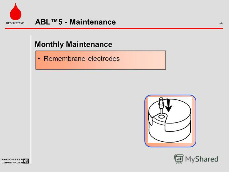 ABL5 - Maintenance 6 RED SYSTEM Monthly Maintenance Remembrane electrodes