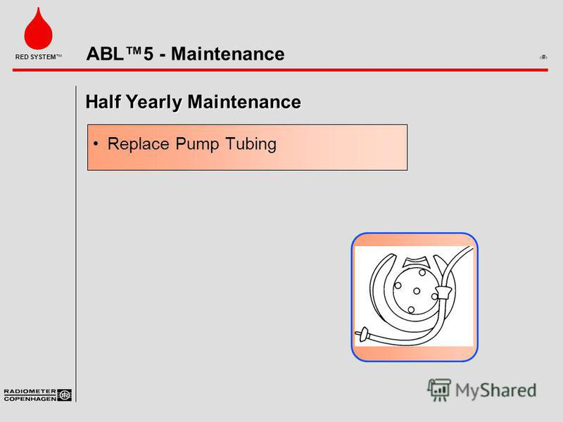 ABL5 - Maintenance 7 RED SYSTEM Half Yearly Maintenance Replace Pump Tubing