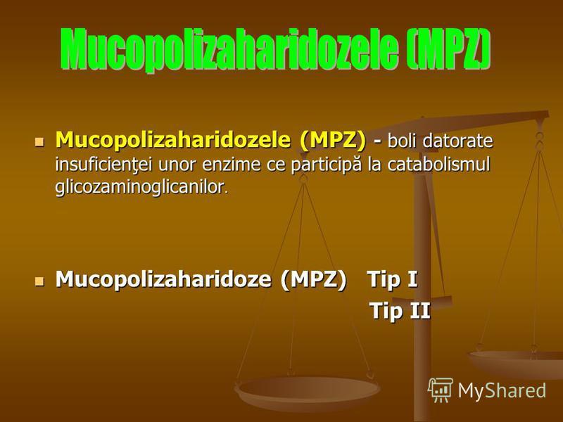 Mucopolizaharidozele (MPZ) - boli datorate insuficienţei unor enzime ce participă la catabolismul glicozaminoglicanilor. Mucopolizaharidozele (MPZ) - boli datorate insuficienţei unor enzime ce participă la catabolismul glicozaminoglicanilor. Mucopoli