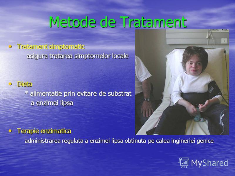 Metode de Tratament Tratament simptomatic Tratament simptomatic asigura tratarea simptomelor locale asigura tratarea simptomelor locale Dieta Dieta * alimentatie prin evitare de substrat * alimentatie prin evitare de substrat a enzimei lipsa a enzime