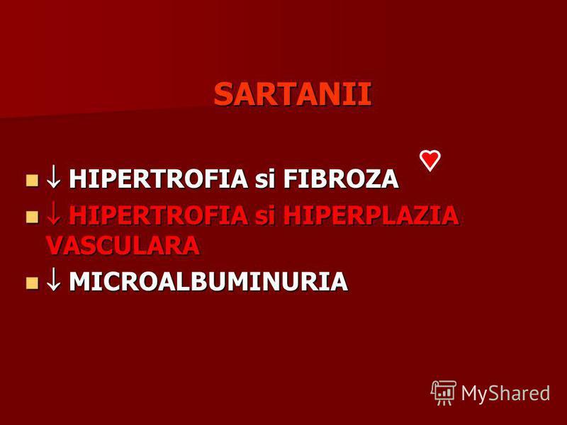 SARTANII HIPERTROFIA si FIBROZA HIPERTROFIA si FIBROZA HIPERTROFIA si HIPERPLAZIA VASCULARA HIPERTROFIA si HIPERPLAZIA VASCULARA MICROALBUMINURIA MICROALBUMINURIA