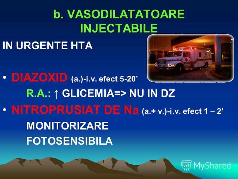 b. VASODILATATOARE INJECTABILE IN URGENTE HTA DIAZOXID (a.)-i.v. efect 5-20 R.A.: GLICEMIA=> NU IN DZ NITROPRUSIAT DE Na (a.+ v.)-i.v. efect 1 – 2 MONITORIZARE FOTOSENSIBILA