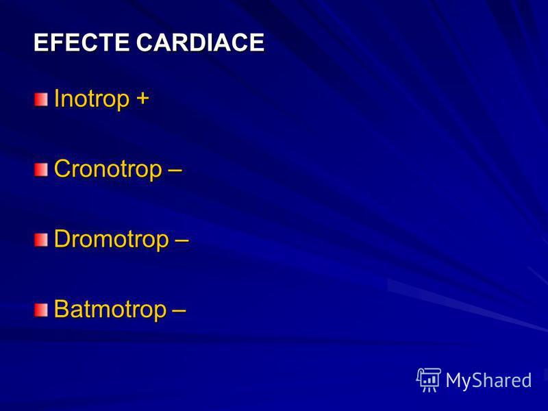 EFECTE CARDIACE Inotrop + Cronotrop – Dromotrop – Batmotrop –