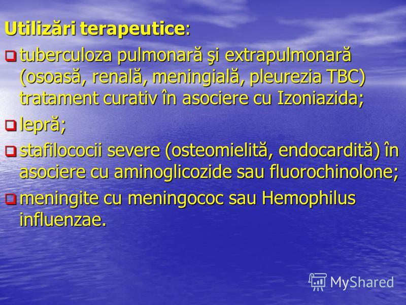 Utilizări terapeutice: tuberculoza pulmonară şi extrapulmonară (osoasă, renală, meningială, pleurezia TBC) tratament curativ în asociere cu Izoniazida; tuberculoza pulmonară şi extrapulmonară (osoasă, renală, meningială, pleurezia TBC) tratament cura