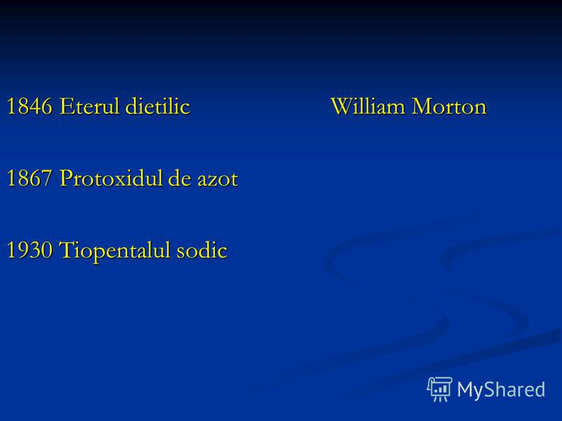 1846 Eterul dietilic William Morton 1867 Protoxidul de azot 1930 Tiopentalul sodic