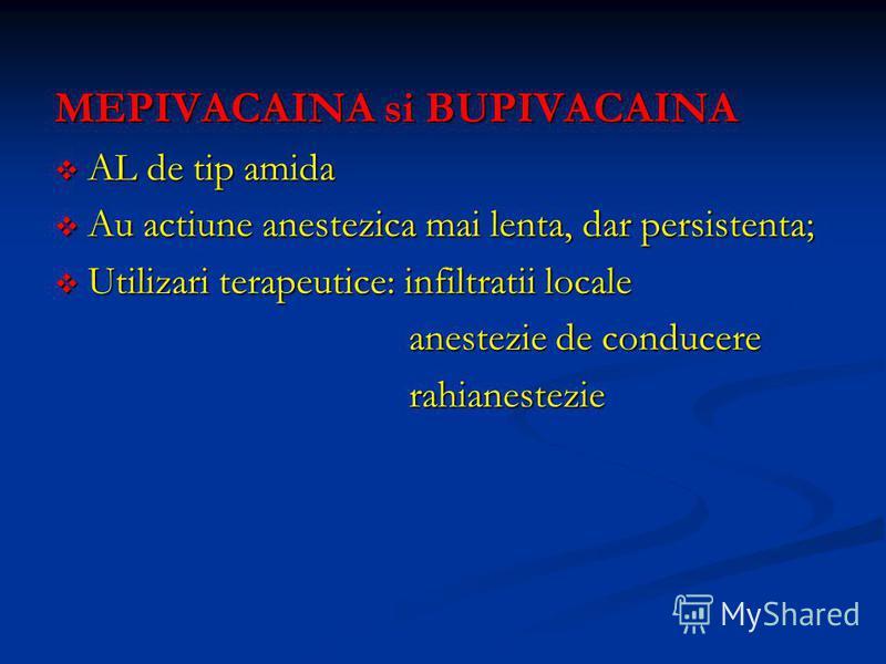 MEPIVACAINA si BUPIVACAINA AL de tip amida AL de tip amida Au actiune anestezica mai lenta, dar persistenta; Au actiune anestezica mai lenta, dar persistenta; Utilizari terapeutice: infiltratii locale Utilizari terapeutice: infiltratii locale anestez