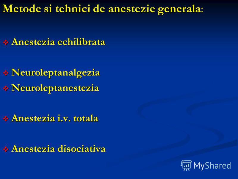 Metode si tehnici de anestezie generala: Anestezia echilibrata Anestezia echilibrata Neuroleptanalgezia Neuroleptanalgezia Neuroleptanestezia Neuroleptanestezia Anestezia i.v. totala Anestezia i.v. totala Anestezia disociativa Anestezia disociativa