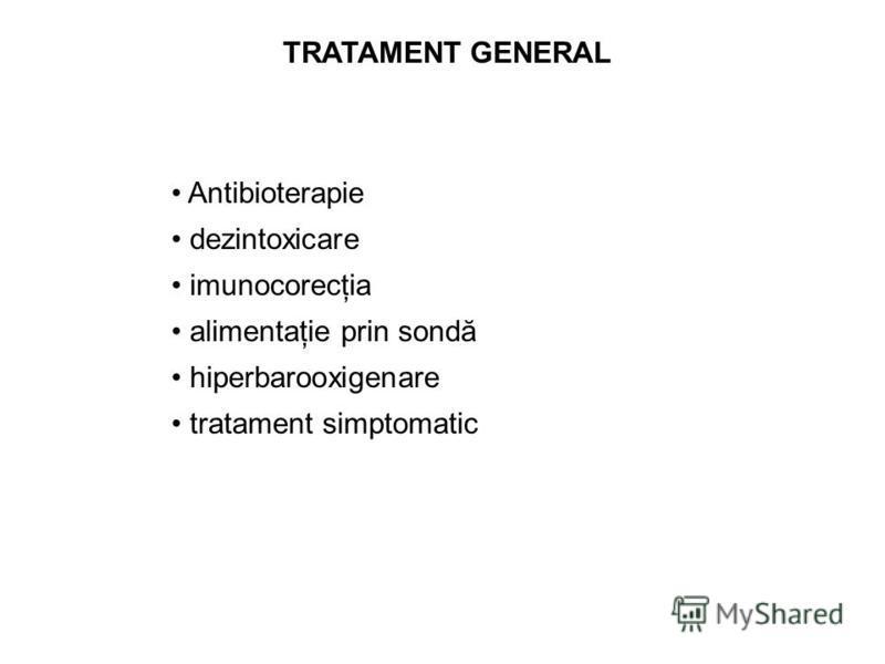 TRATAMENT GENERAL Antibioterapie dezintoxicare imunocorecţia alimentaţie prin sondă hiperbarooxigenare tratament simptomatic