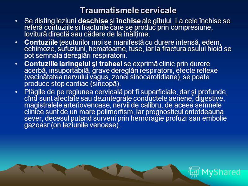 Traumatismele cervicale Traumatismele cervicale Se disting leziuni deschise şi închise ale gîtului. La cele închise se referă contuziile şi fracturile care se produc prin compresiune, lovitură directă sau cădere de la înălţime. Contuziile ţesuturilor