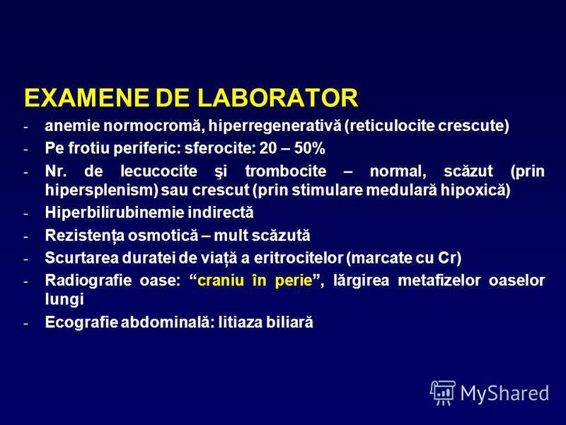 EXAMENE DE LABORATOR - anemie normocromă, hiperregenerativă (reticulocite crescute) - Pe frotiu periferic: sferocite: 20 – 50% - Nr. de lecucocite şi trombocite – normal, scăzut (prin hipersplenism) sau crescut (prin stimulare medulară hipoxică) - Hi