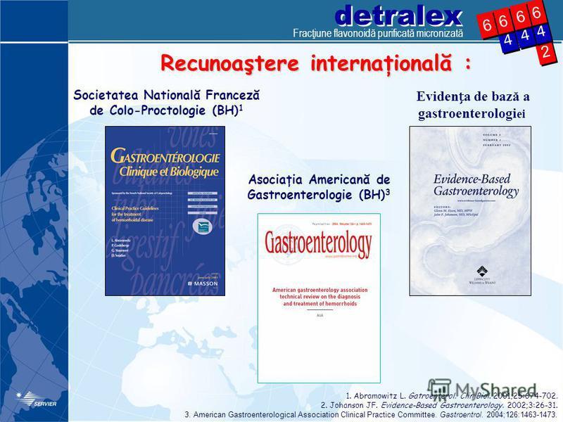 detralex 2 2 4 4 4 4 6 6 4 4 6 6 6 6 6 6 Societatea Natională Franceză de Colo-Proctologie (BH) 1 Evidena de bază a gastroenterologi ei Recunoaştere internaţională : 1. Abramowitz L. Gatroenterol. Clin Biol. 2001;25:674-702. 2. Johanson JF. Evidence-