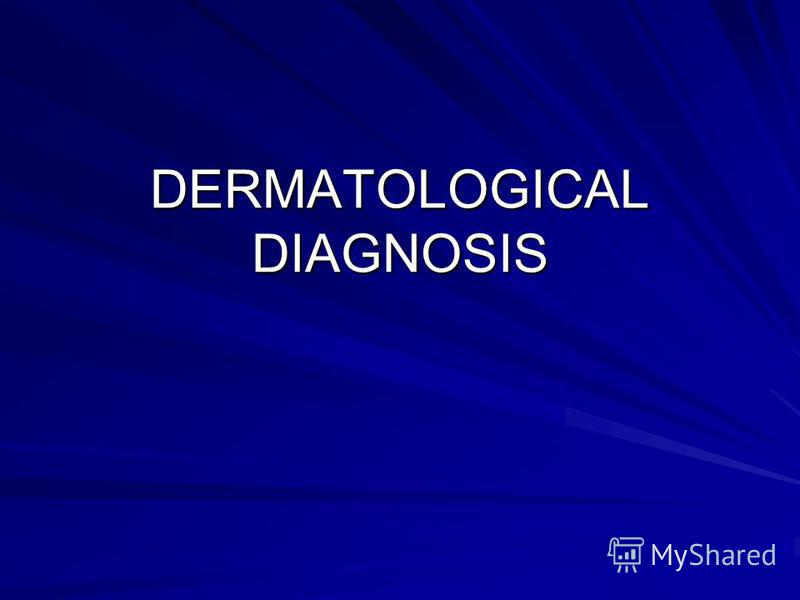 DERMATOLOGICAL DIAGNOSIS