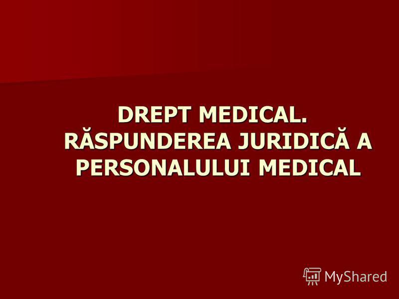 DREPT MEDICAL. RĂSPUNDEREA JURIDICĂ A PERSONALULUI MEDICAL DREPT MEDICAL. RĂSPUNDEREA JURIDICĂ A PERSONALULUI MEDICAL