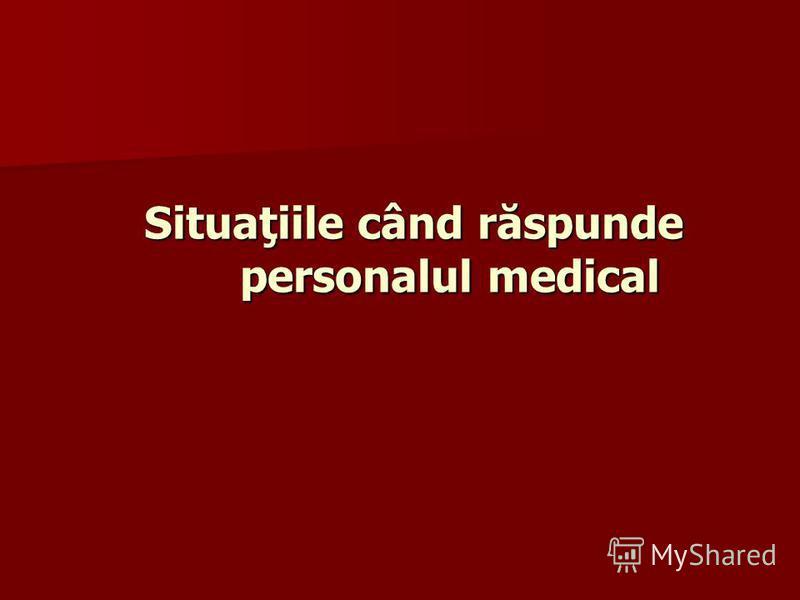 Situaţiile când răspunde personalul medical