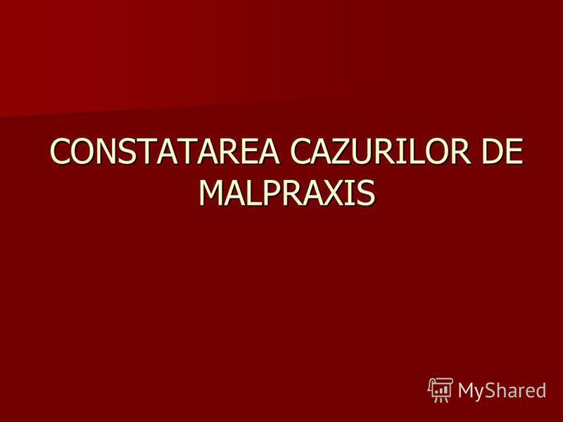 CONSTATAREA CAZURILOR DE MALPRAXIS