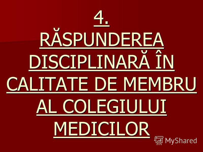 4. RĂSPUNDEREA DISCIPLINARĂ ÎN CALITATE DE MEMBRU AL COLEGIULUI MEDICILOR