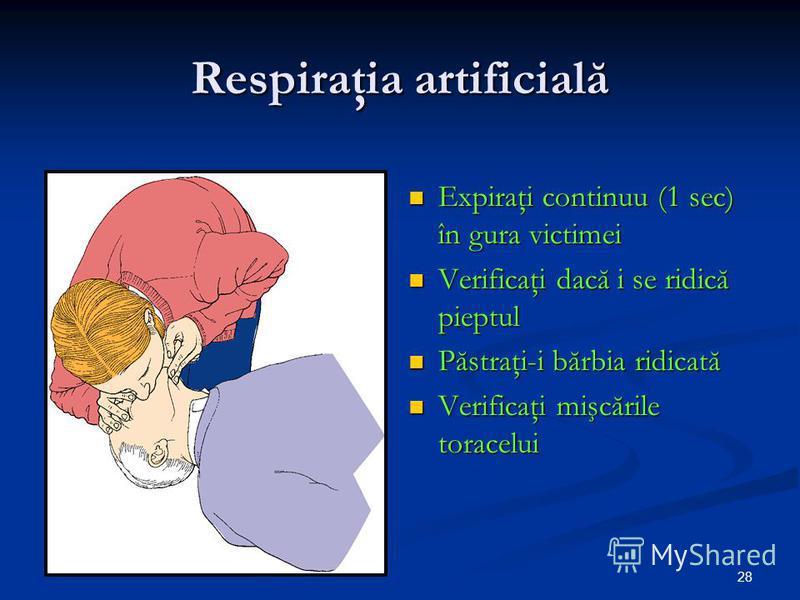28 Respiraţia artificială Expiraţi continuu (1 sec) în gura victimei Verificaţi dacă i se ridică pieptul Păstraţi-i bărbia ridicată Verificaţi mişcările toracelui