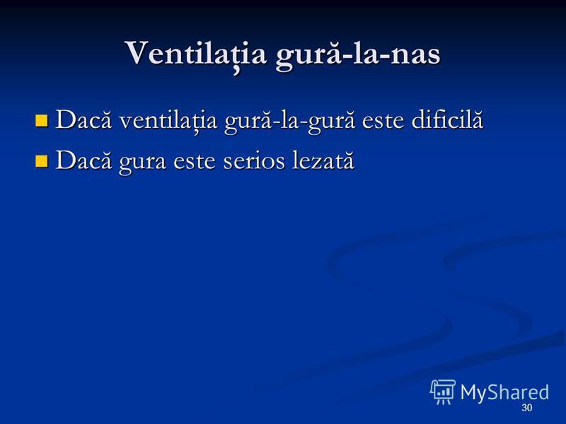 30 Ventilaţia gură-la-nas Dacă ventilaţia gură-la-gură este dificilă Dacă ventilaţia gură-la-gură este dificilă Dacă gura este serios lezată Dacă gura este serios lezată