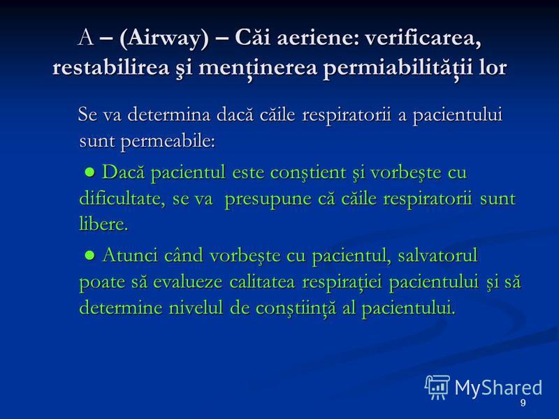 9 A – (Airway) – Căi aeriene: verificarea, restabilirea şi menţinerea permiabilităţii lor Se va determina dacă căile respiratorii a pacientului sunt permeabile: Se va determina dacă căile respiratorii a pacientului sunt permeabile: Dacă pacientul est