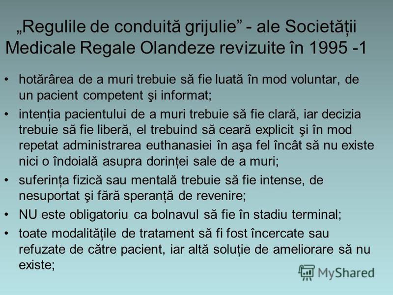Regulile de conduită grijulie - ale Societăţii Medicale Regale Olandeze revizuite în 1995 -1 hotărârea de a muri trebuie să fie luată în mod voluntar, de un pacient competent şi informat; intenţia pacientului de a muri trebuie să fie clară, iar deciz