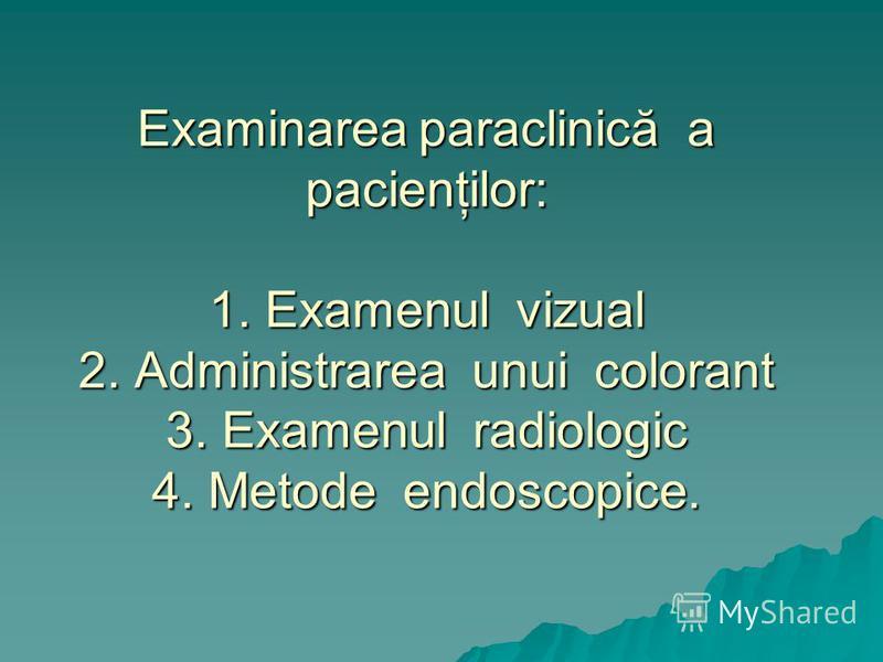Examinarea paraclinică a pacienţilor: 1. Examenul vizual 2. Administrarea unui colorant 3. Examenul radiologic 4. Metode endoscopice.