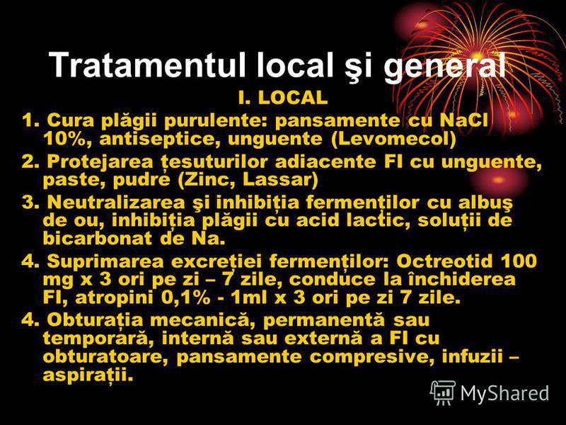 Tratamentul local şi general I. LOCAL 1. Cura plăgii purulente: pansamente cu NaCl 10%, antiseptice, unguente (Levomecol) 2. Protejarea ţesuturilor adiacente FI cu unguente, paste, pudre (Zinc, Lassar) 3. Neutralizarea şi inhibiţia fermenţilor cu alb
