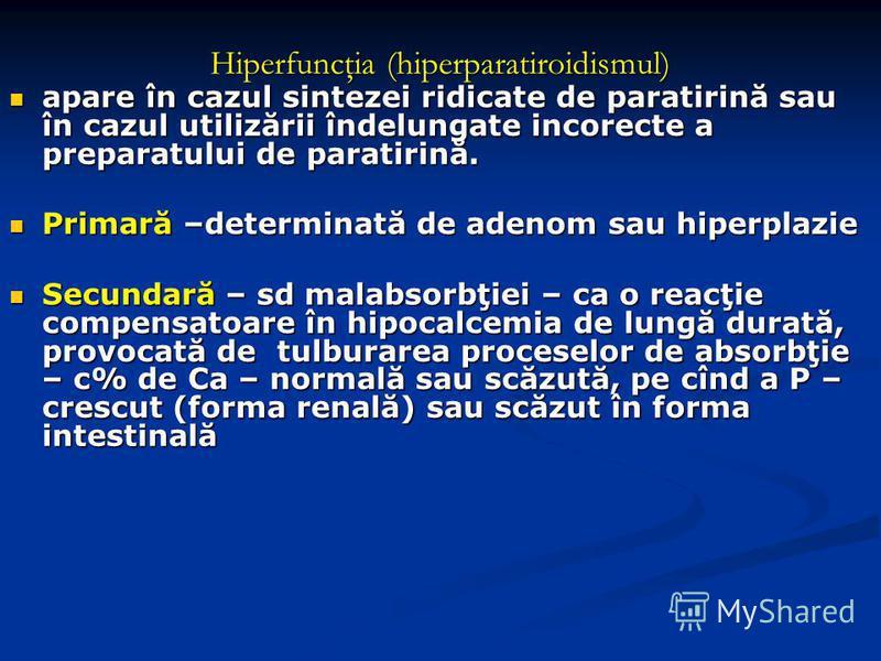 Hiperfuncţia (hiperparatiroidismul) apare în cazul sintezei ridicate de paratirină sau în cazul utilizării îndelungate incorecte a preparatului de paratirină. apare în cazul sintezei ridicate de paratirină sau în cazul utilizării îndelungate incorect