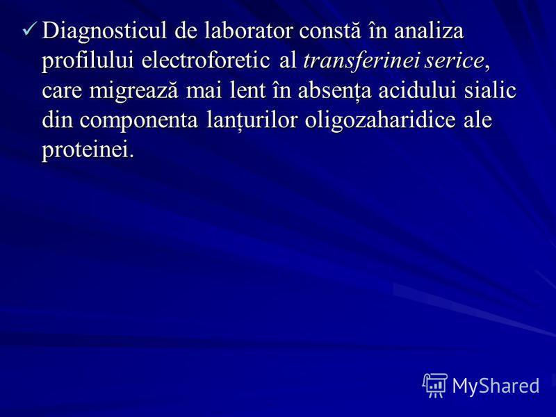 Diagnosticul de laborator constă în analiza profilului electroforetic al transferinei serice, care migrează mai lent în absenţa acidului sialic din componenta lanţurilor oligozaharidice ale proteinei. Diagnosticul de laborator constă în analiza profi