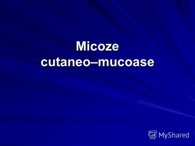 Micoze cutaneo–mucoase