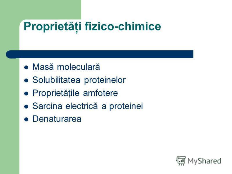 Proprietăţi fizico-chimice Masă moleculară Solubilitatea proteinelor Proprietăţile amfotere Sarcina electrică a proteinei Denaturarea