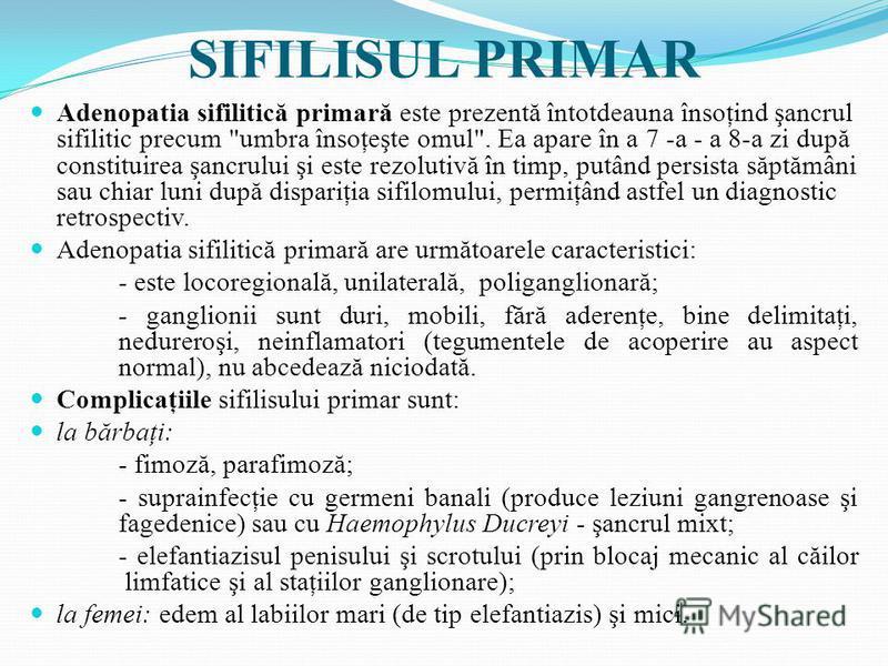 SIFILISUL PRIMAR Adenopatia sifilitică primară este prezentă întotdeauna însoţind şancrul sifilitic precum