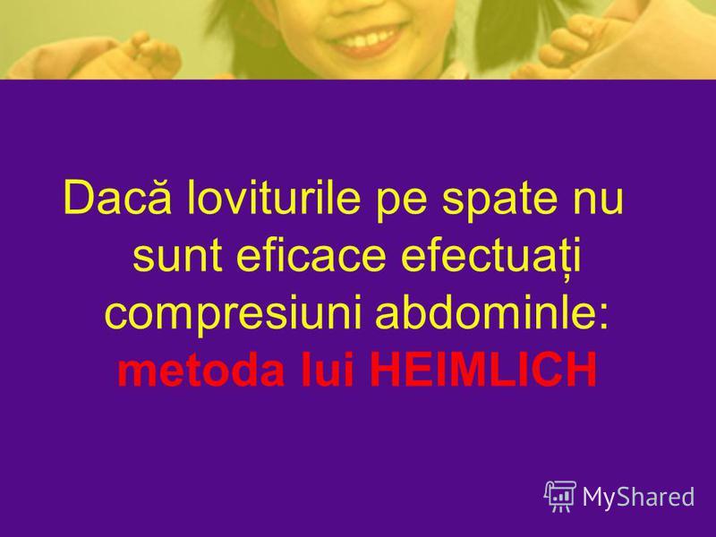 Dacă loviturile pe spate nu sunt eficace efectuaţi compresiuni abdominle: metoda lui HEIMLICH