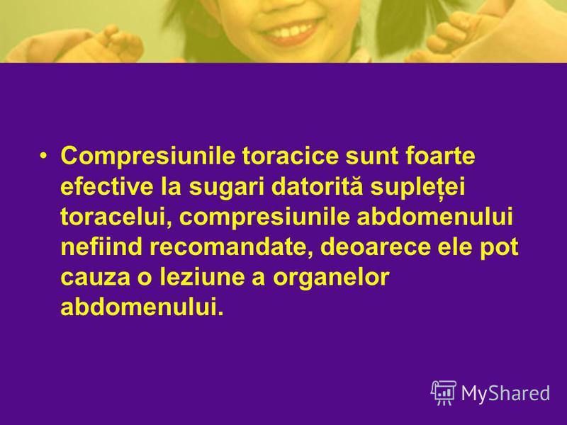 Compresiunile toracice sunt foarte efective la sugari datorită supleţei toracelui, compresiunile abdomenului nefiind recomandate, deoarece ele pot cauza o leziune a organelor abdomenului.