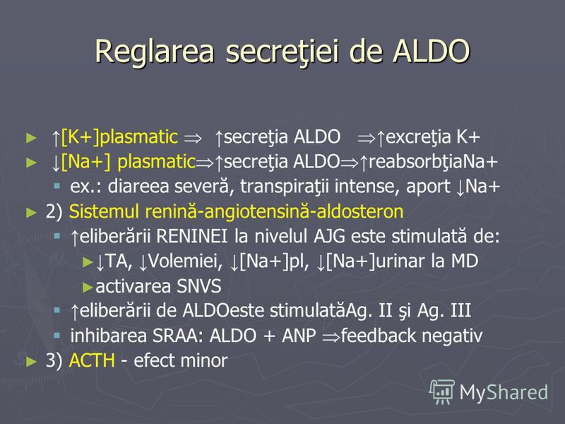 Reglarea secreţiei de ALDO [K+]plasmatic secreţia ALDO excreţia K+ [Na+] plasmatic secreţia ALDO reabsorbţiaNa+ ex.: diareea severă, transpiraţii intense, aport Na+ 2) Sistemul renină-angiotensină-aldosteron eliberării RENINEI la nivelul AJG este sti