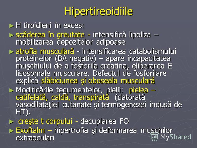 Hipertireoidiile H tiroidieni în exces: H tiroidieni în exces: scăderea în greutate - intensifică lipoliza – mobilizarea depozitelor adipoase scăderea în greutate - intensifică lipoliza – mobilizarea depozitelor adipoase atrofia musculară - intensifi