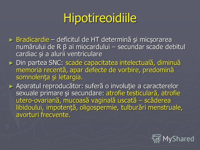 Hipotireoidiile Bradicardie – deficitul de HT determină şi micşorarea numărului de R β ai miocardului – secundar scade debitul cardiac şi a alurii ventriculare Bradicardie – deficitul de HT determină şi micşorarea numărului de R β ai miocardului – se
