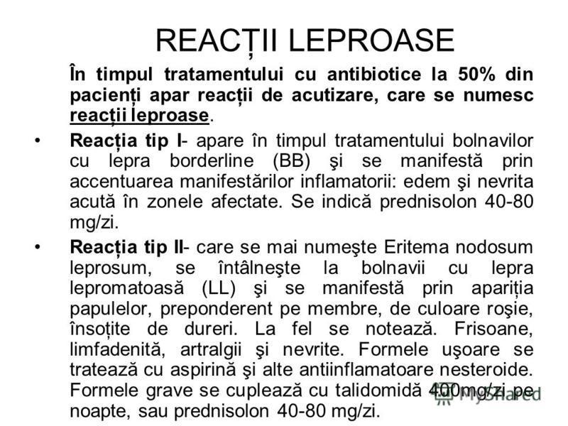 REACŢII LEPROASE În timpul tratamentului cu antibiotice la 50% din pacienţi apar reacţii de acutizare, care se numesc reacţii leproase. Reacţia tip I- apare în timpul tratamentului bolnavilor cu lepra borderline (BB) şi se manifestă prin accentuarea