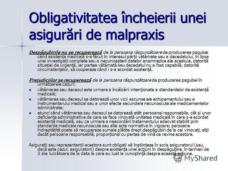 Obligativitatea încheierii unei asigurări de malpraxis Despăgubirile nu se recuperează de la persoana răspunzătoare de producerea pagubei când asistenţa medicală s-a făcut în interesul părţii vătămate sau a decedatului, în lipsa unei investigaţii com