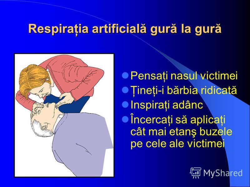 Respiraţia artificială gură la gură Pensaţi nasul victimei Ţineţi-i bărbia ridicată Inspiraţi adânc Încercaţi să aplicaţi cât mai etanş buzele pe cele ale victimei