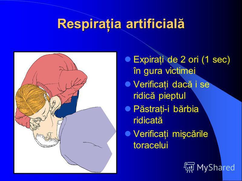 Respiraţia artificială Expiraţi de 2 ori (1 sec) în gura victimei Verificaţi dacă i se ridică pieptul Păstraţi-i bărbia ridicată Verificaţi mişcările toracelui