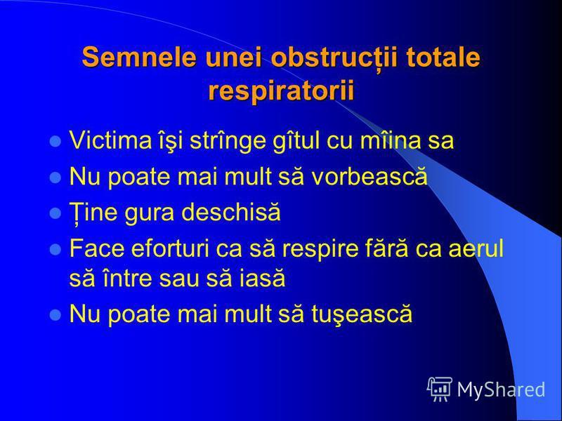 Semnele unei obstrucţii totale respiratorii Victima îşi strînge gîtul cu mîina sa Nu poate mai mult să vorbească Ţine gura deschisă Face eforturi ca să respire fără ca aerul să între sau să iasă Nu poate mai mult să tuşească