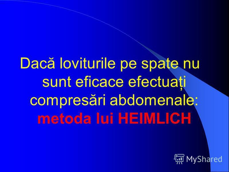 Dacă loviturile pe spate nu sunt eficace efectuaţi compresări abdomenale: metoda lui HEIMLICH