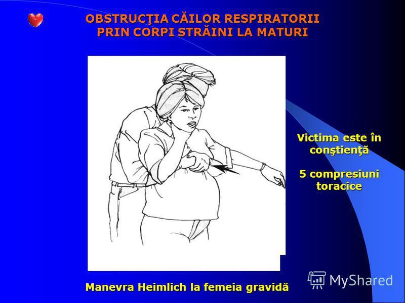 OBSTRUCŢIA CĂILOR RESPIRATORII PRIN CORPI STRĂINI LA MATURI Manevra Heimlich la femeia gravidă Victima este în conştienţă 5 compresiuni toracice