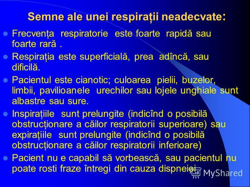 Semne ale unei respiraţii neadecvate : Frecvenţa respiratorie este foarte rapidă sau foarte rară. Respiraţia este superficială, prea adîncă, sau dificilă. Pacientul este cianotic; culoarea pielii, buzelor, limbii, pavilioanele urechilor sau lojele un