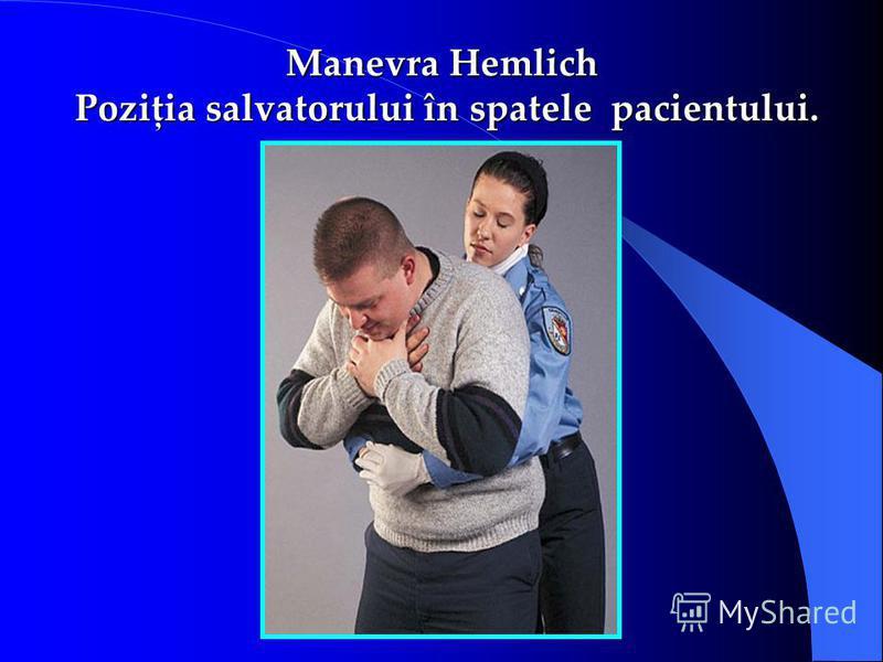 Manevra Hemlich Poziţia salvatorului în spatele pacientului. Poziţia salvatorului în spatele pacientului.