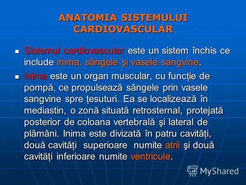 ANATOMIA SISTEMULUI CARDIOVASCULAR Sistemul cardiovascular este un sistem închis ce include inima, sângele şi vasele sangvine. Sistemul cardiovascular este un sistem închis ce include inima, sângele şi vasele sangvine. Inima este un organ muscular, c
