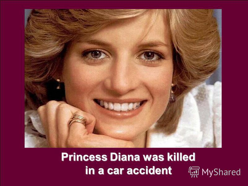 Princess Diana was killed in a car accident