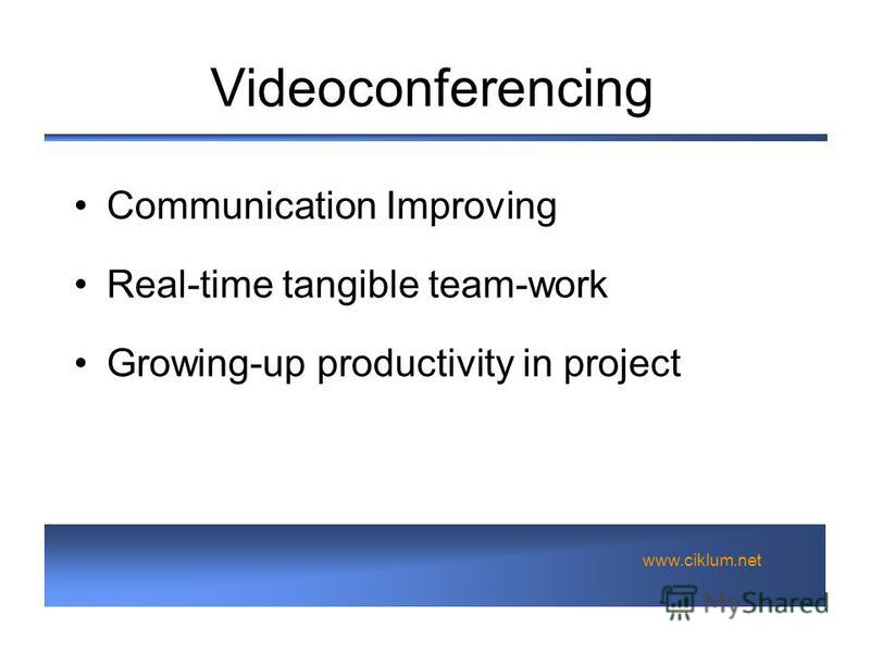 www.ciklum.net Videoconferencing Communication Improving Real-time tangible team-work Growing-up productivity in project